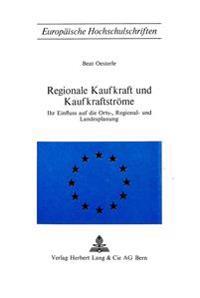 Regionale Kaufkraft Und Kaufkraftstroeme: Ihr Einfluss Auf Die Orts-, Regional- Und Landesplanung