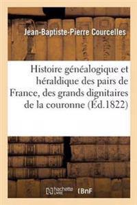 Histoire Genealogique Et Heraldique Des Pairs de France, Des Grands Dignitaires de La Couronne