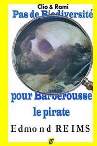 Pas de Biodiversite Pour Barberousse Le Pirate