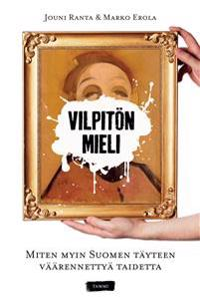Vilpitön mieli - Miten myin Suomen täyteen väärennettyä taidetta