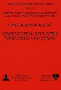 Geschlecht, Maskulinitaet, Femininitaet Und Stress: Eine Studie Ueber Die Auswirkungen Von Geschlechtszugehoerigkeit Und Einer Maskulinen Bzw. Feminin
