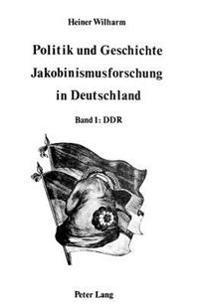 Politik Und Geschichte - Jakobinismusforschung in Deutschland: Band 1: Ddr - Band 2: Bundesrepublik