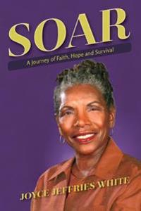 Soar: A Journey of Faith, Hope and Survival