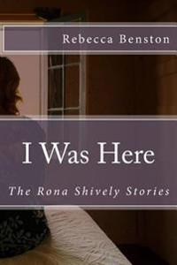 I Was Here: The Rona Shively Stories