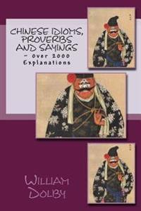 Chinese Idioms, Proverbs and Sayings: With Over 2000 Explanations