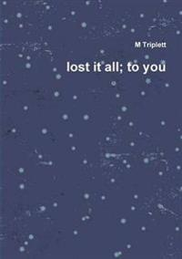 Lost it All; to You