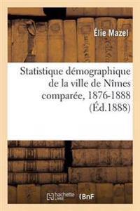 Statistique Demographique de La Ville de Nimes Comparee, 1876-1888