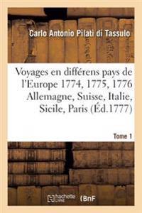 Voyages En Differens Pays de L'Europe. En 1774. 1775. & 1776. Ou Lettres Ecrites de Tome 1