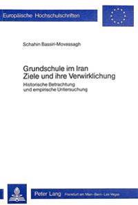 Grundschule Im Iran. Ziele Und Ihre Verwirklichung: Historische Betrachtung Und Empirische Untersuchung