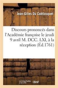 Discours Prononces Dans L'Academie Francoise Le Jeudi 9 Avril M. DCC. LXI,