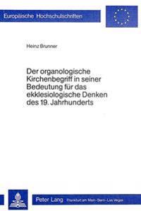 Der Organologische Kirchenbegriff in Seiner Bedeutung Fuer Das Ekklesiologische Denken Des 19. Jahrhunderts