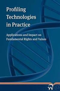 Profiling Technologies in Practice: Applications and Impact on Fundamental Rights and Values
