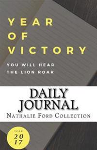 Year of Victory: You Will Hear the Lion Roar: 2017 Daily Journal