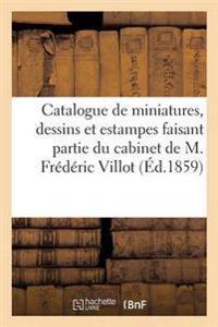 Catalogue de Miniatures, Dessins Et Estampes Faisant Partie Du Cabinet de M. F. V Frederic Villot