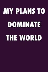 My Plans to Dominate the World: Blank Lined Journal - 6x9 - Motivational