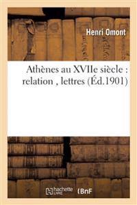 Athenes Au Xviie Siecle: Relation Du P. Robert de Dreux, Lettres