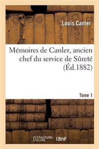 Memoires de Canler, Ancien Chef Du Service de Surete. Tome 1