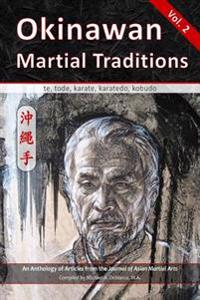 Okinawan Martial Traditions Vol. 2: Te, Tode, Karate, Karatedo, Kobudo
