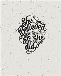 "She Believed She Could So She Did, Dot Grid Journal, Blank Notebook No Lined, Graph Paper, 8"" X 10,"" 120 Page: Inspiring Your Ideas and Tips for Hand"