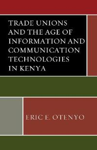 Trade Unions and the Age of Information and Communication Technologies in Kenya