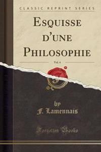 Esquisse D'Une Philosophie, Vol. 4 (Classic Reprint)
