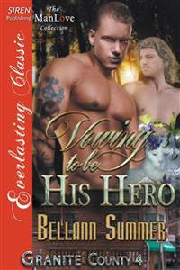 Vowing to Be His Hero [Granite County 4] (Siren Publishing Everlasting Classic Manlove)