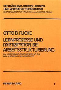Lernprozesse Und Partizipation Bei Arbeitsstrukturierung: Ein Arbeitspaedagogischer Beitrag Zur Humanisierung Der Arbeitswelt