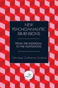New Psychoanalytic Dimensions: From the Individual to the Institutions