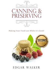 Canning and Preserving: Making Your Food Last While It's Good!