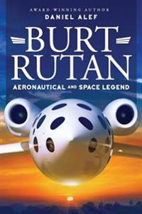 Burt Rutan: Aeronautical and Space Legend