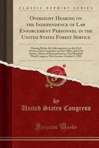 Oversight Hearing on the Independence of Law Enforcement Personnel in the United States Forest Service