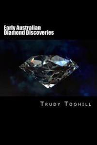 Early Australian Diamond Discoveries: Information on Where Diamonds Have Been Found in Australia & How to Identify Them