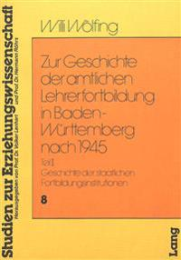 Zur Geschichte Der Amtlichen Lehrerfortbildung in Baden-Wuerttemberg Nach 1945: Teil II - Geschichte Der Staatlichen Fortbildungsinstitutionen