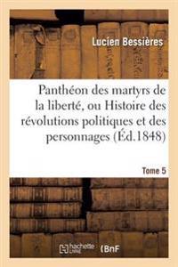 Pantheon Des Martyrs de La Liberte, Ou Histoire Des Revolutions Politiques Tome 5