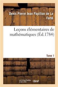 Lecons Elementaires de Mathematiques. Tome 1