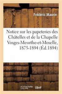 Notice Sur Les Papeteries Des Chatelles Et de la Chapelle Vosges-Meurthe-Et-Moselle, 1875-1894