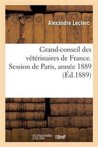 Grand-Conseil Des Veterinaires de France. Session de Paris, Annee 1889.