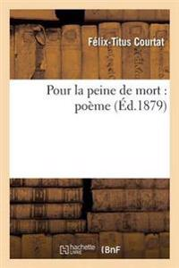 Pour La Peine de Mort: Poeme 7e Edition Revue Et Considerablement Augmentee