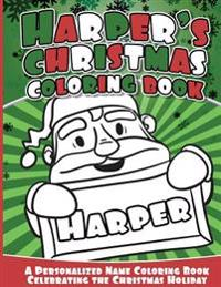Harper's Christmas Coloring Book: A Personalized Name Coloring Book Celebrating the Christmas Holiday
