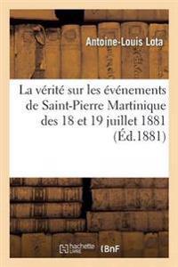 La V�rit� Sur Les �v�nements de Saint-Pierre Martinique Des 18 Et 19 Juillet 1881
