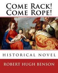 Come Rack! Come Rope!. by: Robert Hugh Benson: Historical Novel