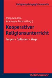 Kooperativer Religionsunterricht: Fragen - Optionen - Wege