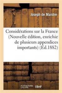 Consid�rations Sur La France Nouvelle �dition, Enrichie de Plusieurs Appendices Importants
