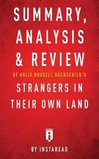 Summary, AnalysisReview of Arlie Russell Hochschild's Strangers in Their Own Land by Instaread