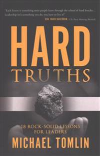 Hard Truths: 18 Rock-Solid Lessons for Leaders