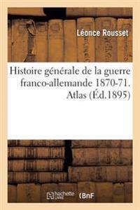 Histoire Generale de La Guerre Franco-Allemande 1870-71. Atlas