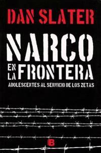 Narco En La Frontera: Adolescentes Al Servicio de Los Zetas / Narco on the Border