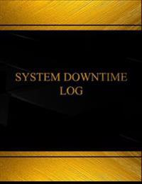 System Downtime Log (Log Book, Journal - 125 Pgs, 8.5 X 11 Inches): System Downtime Logbook (Black Cover, X-Large)