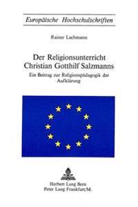 Der Religionsunterricht Christian Gotthilf Salzmanns: Ein Beitrag Zur Religionspaedagogik Der Aufklaerung