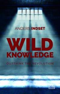 Wild Knowledge: Outthink the Revolution